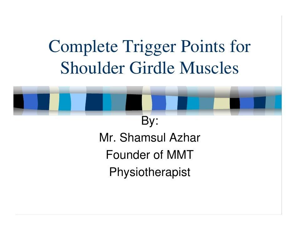 Complete Trigger Points for  Shoulder Girdle Muscles               By:       Mr. Shamsul Azhar        Founder of MMT      ...