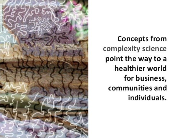 Concepts from complexity science point the way to a healthier world for business, communities and individuals. artwork:Sus...
