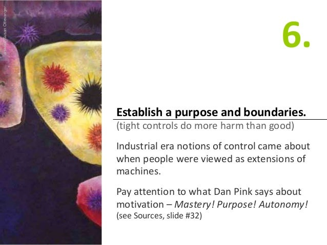 Establish a purpose and boundaries. (tight controls do more harm than good) Industrial era notions of control came about w...