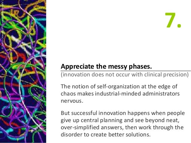 Appreciate the messy phases. (innovation does not occur with clinical precision) The notion of self-organization at the ed...