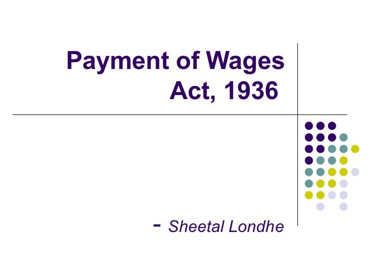 Payment of Wages        Act, 1936           - Sheetal Londhe