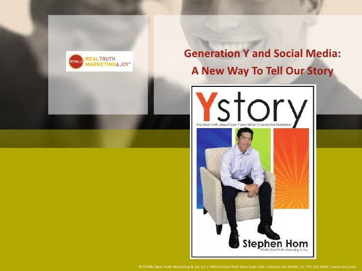 Generation Y and Social Media:                            A New Way To Tell Our Story     © RTM&J Real Truth Marketing & J...