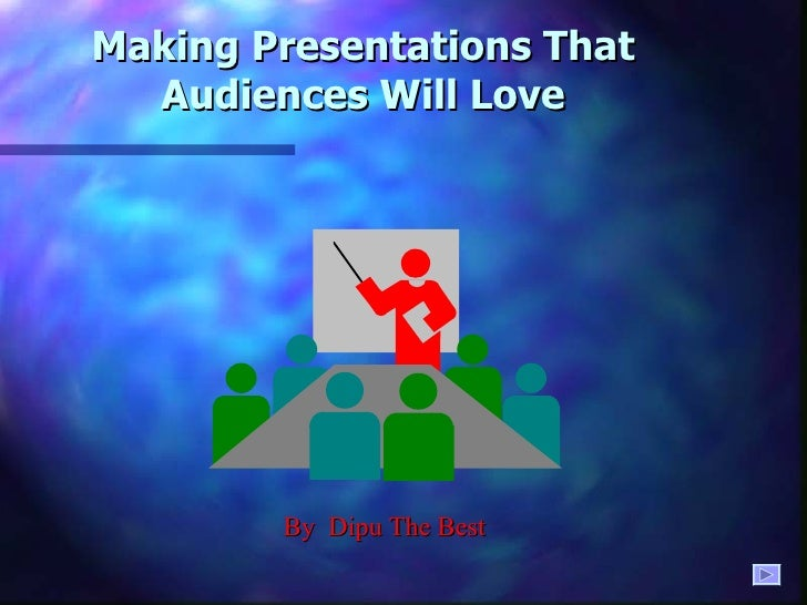Making Presentations That Audiences Will Love By  Dipu The Best