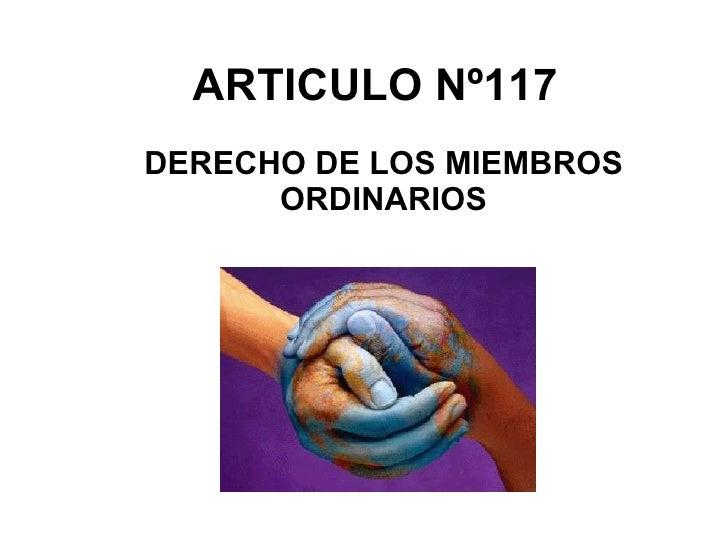 ARTICULO Nº117 DERECHO DE LOS MIEMBROS ORDINARIOS