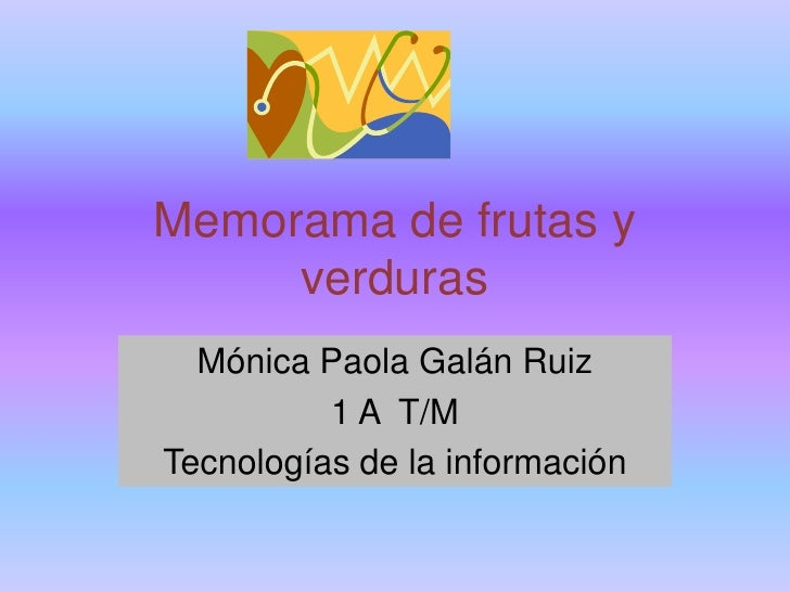 Memorama de frutas y      verduras   Mónica Paola Galán Ruiz           1 A T/M Tecnologías de la información