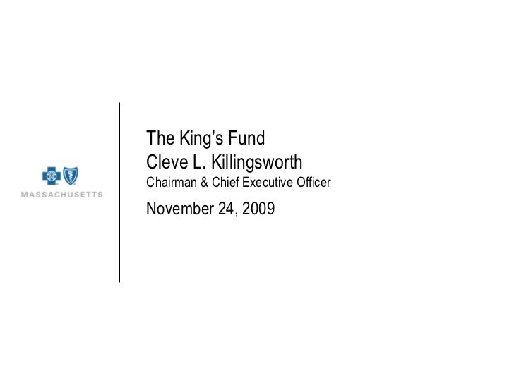 The King's Fund Cleve L. Killingsworth  Chairman & Chief Executive Officer November 24, 2009