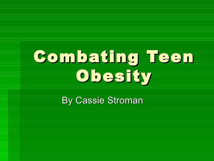 Combating Teen Obesity By Cassie Stroman