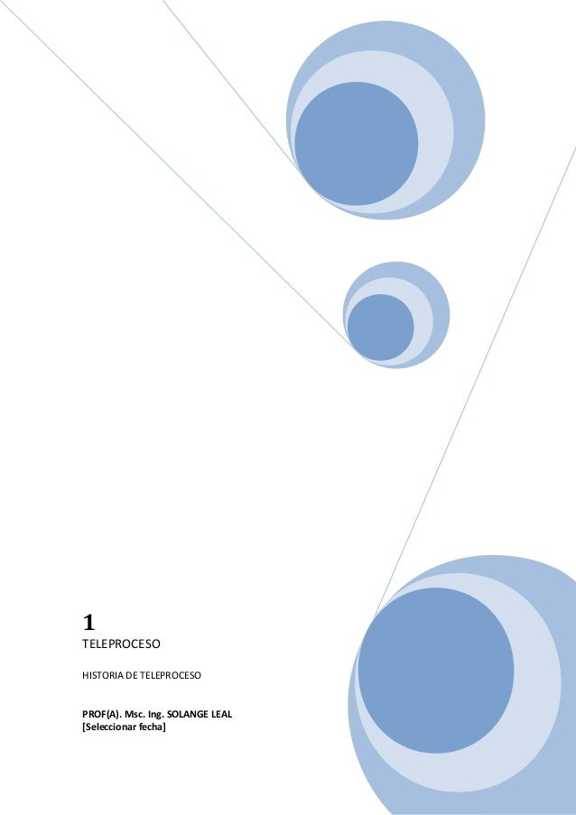 1 TELEPROCESO HISTORIA DE TELEPROCESO PROF(A). Msc. Ing. SOLANGE LEAL [Seleccionar fecha]