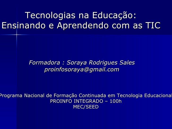 Tecnologias na Educação: Ensinando e Aprendendo com as TIC Formadora : Soraya Rodrigues Sales [email_address] Programa Nac...