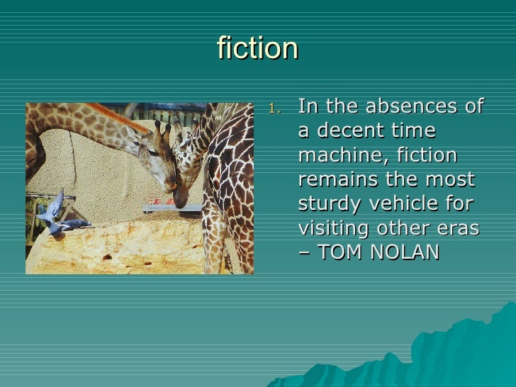 fiction <ul><li>In the absences of a decent time machine, fiction remains the most sturdy vehicle for visiting other eras ...
