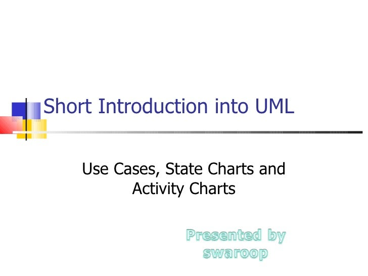 Short Introduction into UML Use Cases, State Charts and Activity Charts