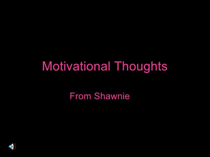 Motivational Thoughts From   Shawnie   