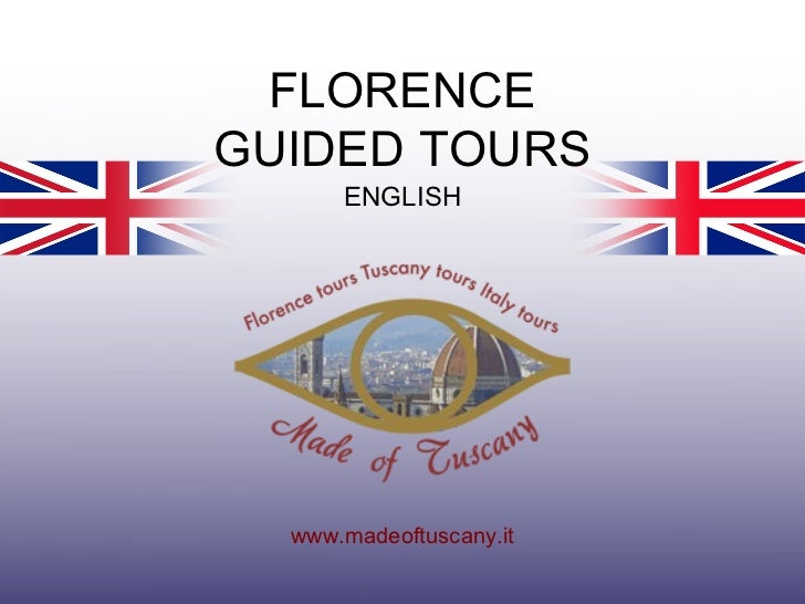 FLORENCEGUIDED TOURS      ENGLISH  www.madeoftuscany.it
