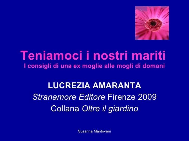 Teniamoci i nostri mariti   I consigli di una ex moglie alle mogli di domani LUCREZIA AMARANTA Stranamore Editore  Firenze...