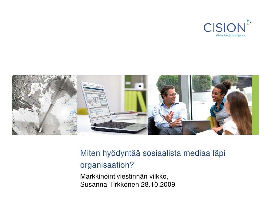 Miten hyödyntää sosiaalista mediaa läpi organisaation? Markkinointiviestinnän viikko, Susanna Tirkkonen 28.10.2009
