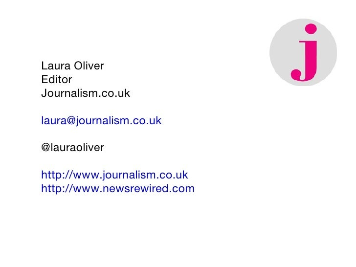 Laura Oliver Editor Journalism.co.uk [email_address] @lauraoliver http://www.journalism.co.uk http://www.newsrewired.com
