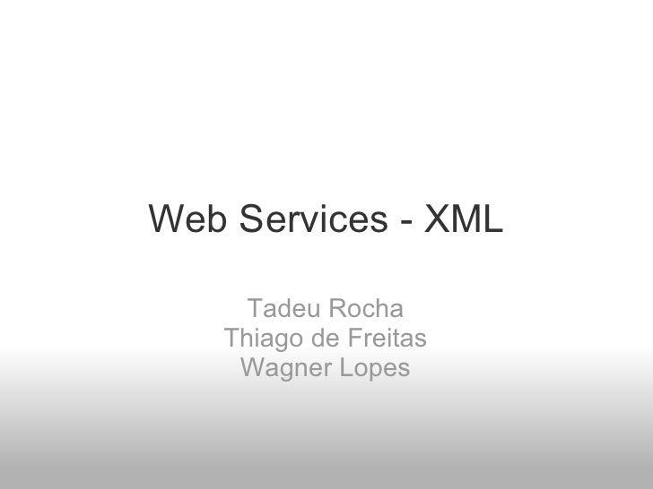 Web Services - XML Tadeu Rocha Thiago de Freitas Wagner Lopes