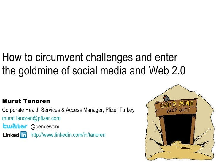How to circumvent challenges and enter the goldmine of social media and Web 2.0 Murat Tanoren Corporate Health Services & ...