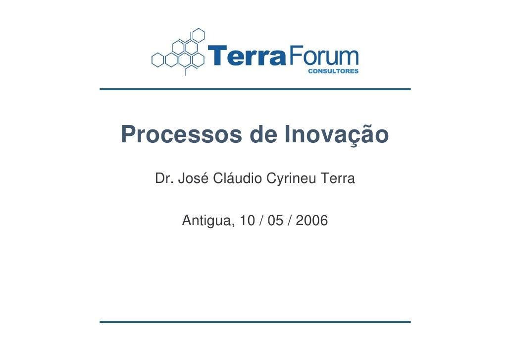 Processos de Inovação   Dr. José Cláudio Cyrineu Terra        Antigua, 10 / 05 / 2006