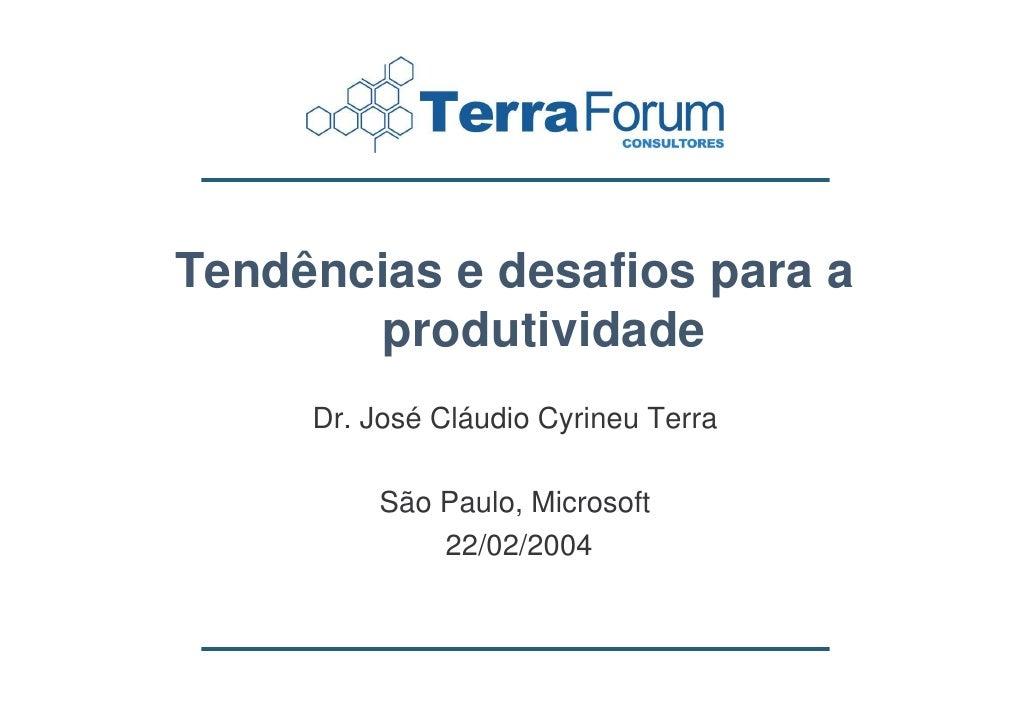 Tendências e desafios para a        produtividade      Dr. José Cláudio Cyrineu Terra           São Paulo, Microsoft      ...