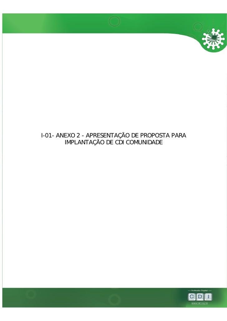 I-01- ANEXO 2 - APRESENTAÇÃO DE PROPOSTA PARA         IMPLANTAÇÃO DE CDI COMUNIDADE