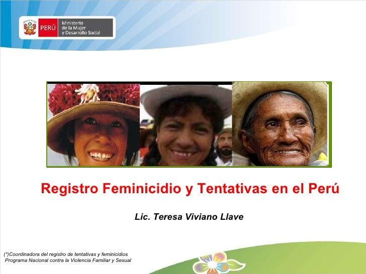 Registro Feminicidio y Tentativas en el Perú Lic. Teresa Viviano Llave  (*)Coordinadora del registro de tentativas y femin...