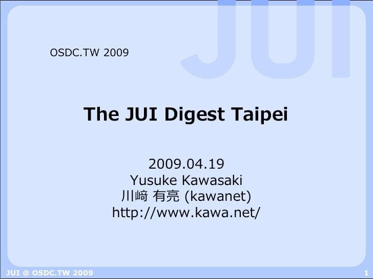 OSDC.TW 2009                     The JUI Digest Taipei                             2009.04.19                         Yusu...