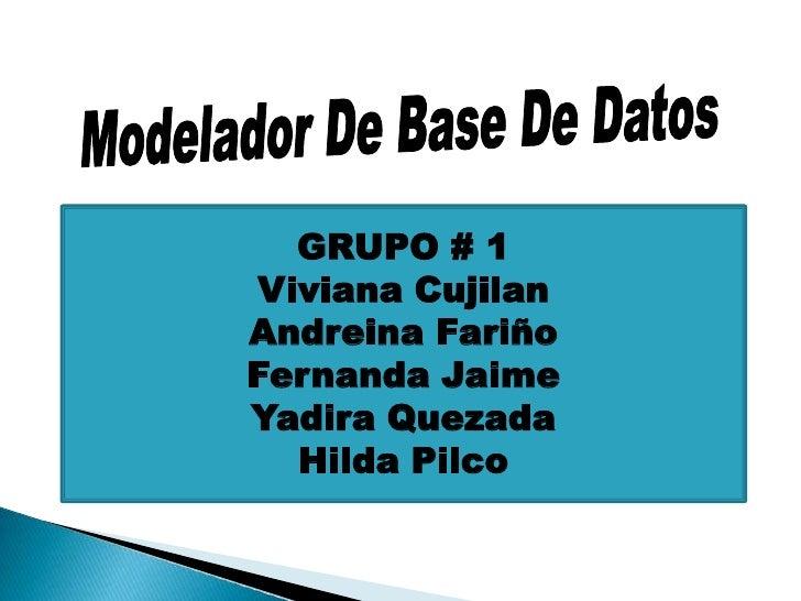 GRUPO # 1 Viviana Cujilan Andreina Fariño Fernanda Jaime Yadira Quezada   Hilda Pilco