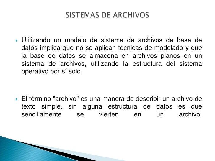 Utilizando un modelo de sistema de archivos de base de      datos implica que no se aplican técnicas de modelado y que   ...