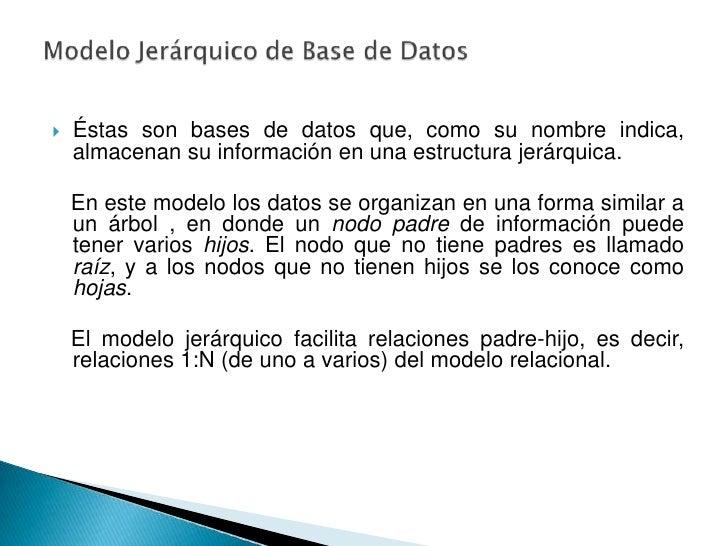 Éstas son bases de datos que, como su nombre indica,      almacenan su información en una estructura jerárquica.      En ...