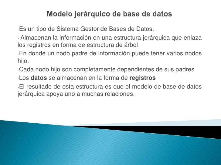un tipo de Sistema Gestor de Bases de Datos. -Es  - Almacenan la información en una estructura jerárquica que enlaza los r...
