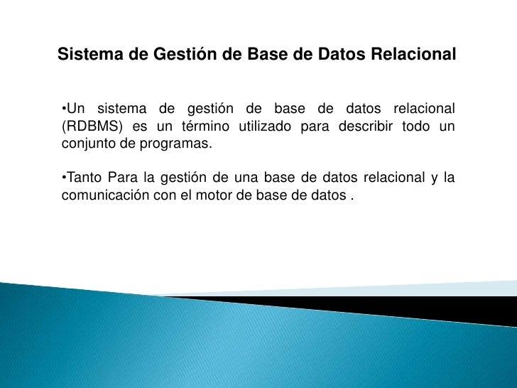 Sistema de Gestión de Base de Datos Relacional   •Un sistema de gestión de base de datos relacional (RDBMS) es un término ...