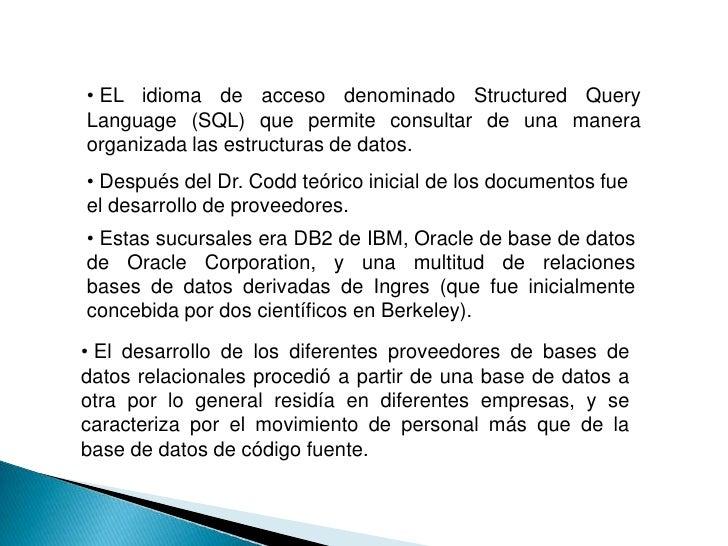 • EL idioma de acceso denominado Structured Query Language (SQL) que permite consultar de una manera organizada las estruc...