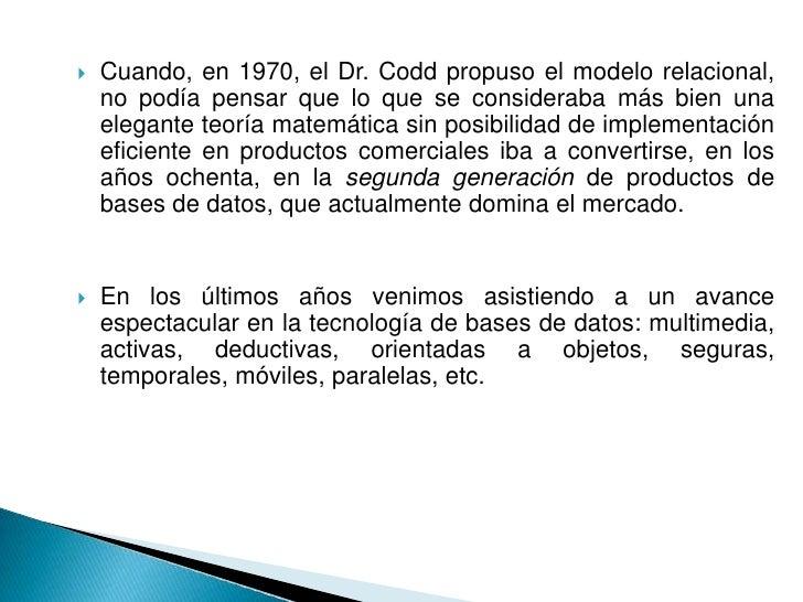 Cuando, en 1970, el Dr. Codd propuso el modelo relacional,      no podía pensar que lo que se consideraba más bien una   ...