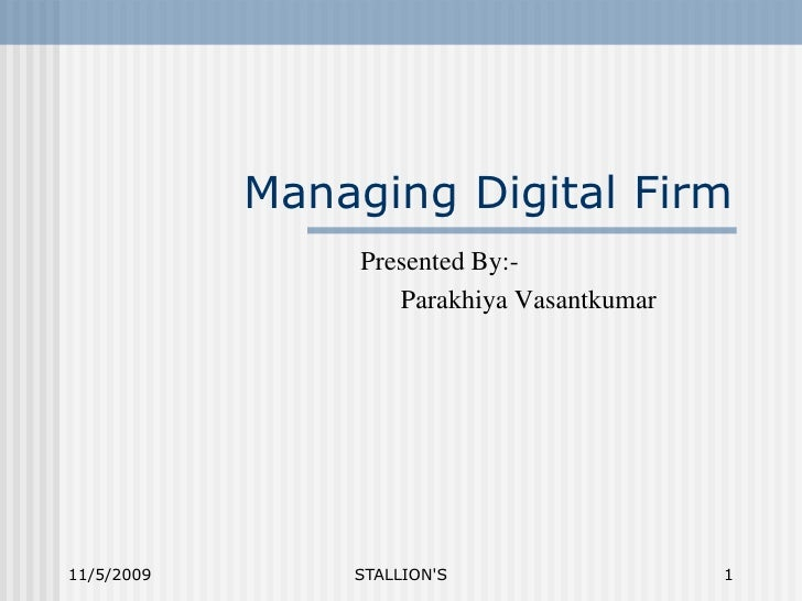 Managing Digital Firm<br />Presented By:-<br />ParakhiyaVasantkumar<br />11/5/2009<br />STALLION'S<br />1<br />