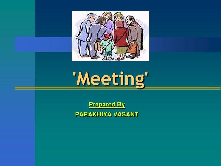 'Meeting'<br />Prepared By <br />PARAKHIYA VASANT<br />