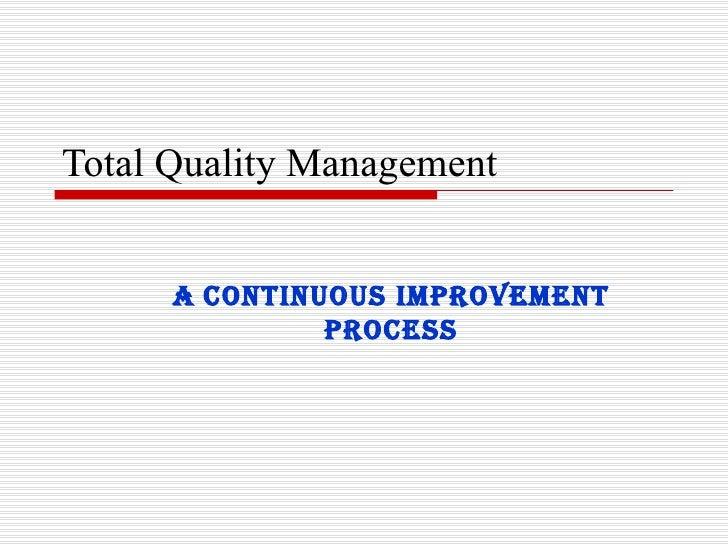 Total Quality Management a   continuous improvement process
