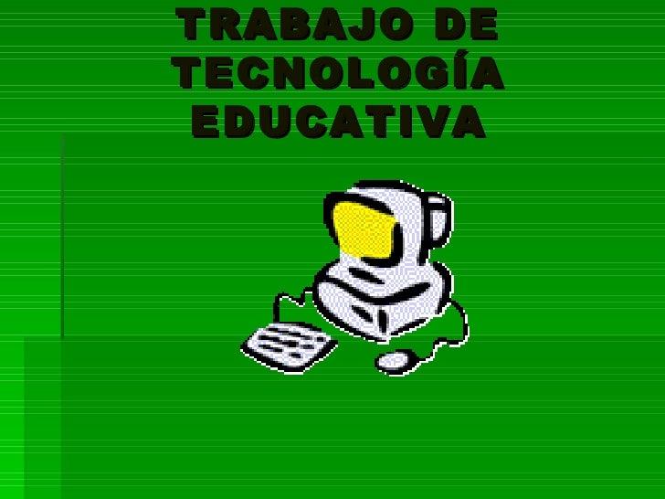 TRABAJO DE TECNOLOGÍA EDUCATIVA