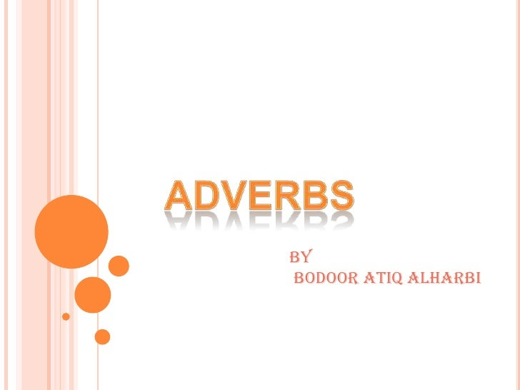 ADVERBS<br />By<br /> Bodoor Atiq Alharbi<br />