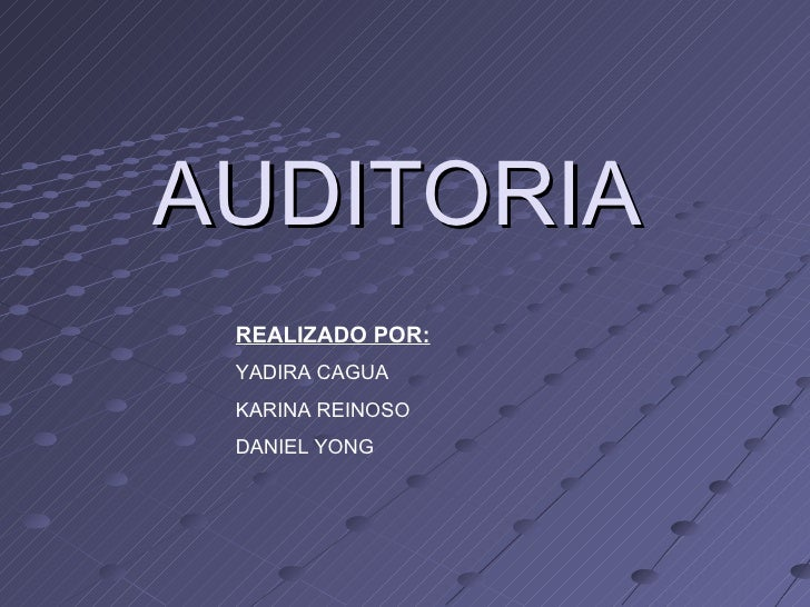 AUDITORIA  REALIZADO POR: YADIRA CAGUA  KARINA REINOSO DANIEL YONG