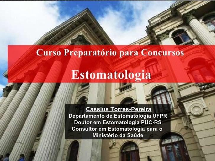 Curso Preparatório para Concursos  Estomatologia Cassius Torres-Pereira Departamento de Estomatologia UFPR Doutor em Estom...