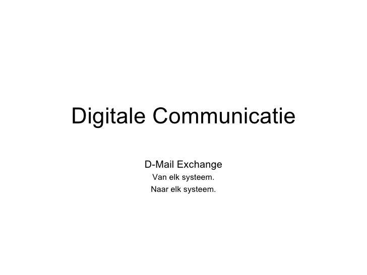 Digitale Communicatie D-Mail Exchange Van elk systeem. Naar elk systeem.