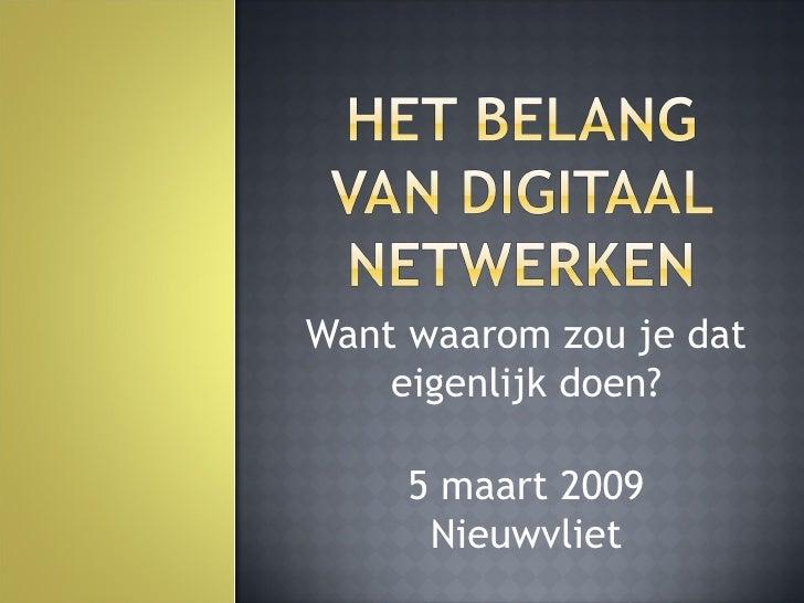 Want waarom zou je dat eigenlijk doen? 5 maart 2009 Nieuwvliet