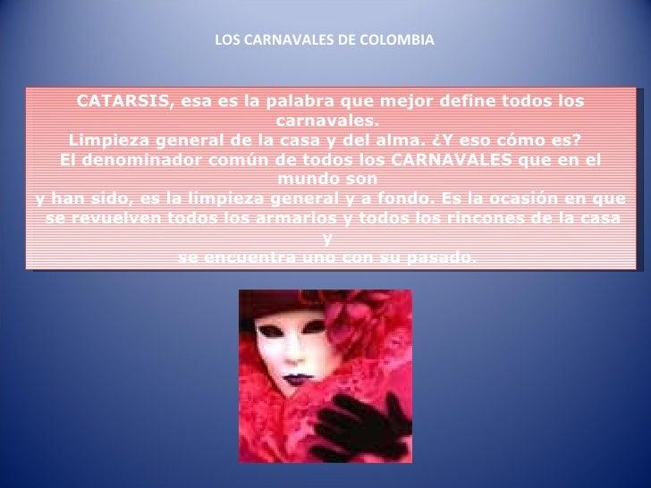 LOS CARNAVALES DE COLOMBIA CATARSIS, esa es la palabra que mejor define todos los carnavales.  Limpieza general de la casa...
