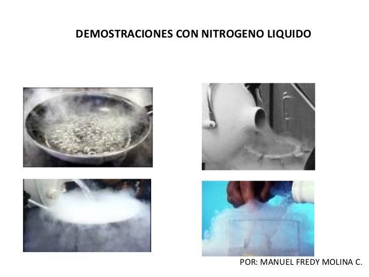 DEMOSTRACIONES CON NITROGENO LIQUIDO POR: MANUEL FREDY MOLINA C.