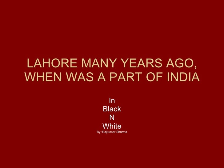 LAHORE MANY YEARS AGO, WHEN WAS A PART OF INDIA In Black N White By :Rajkumar Sharma