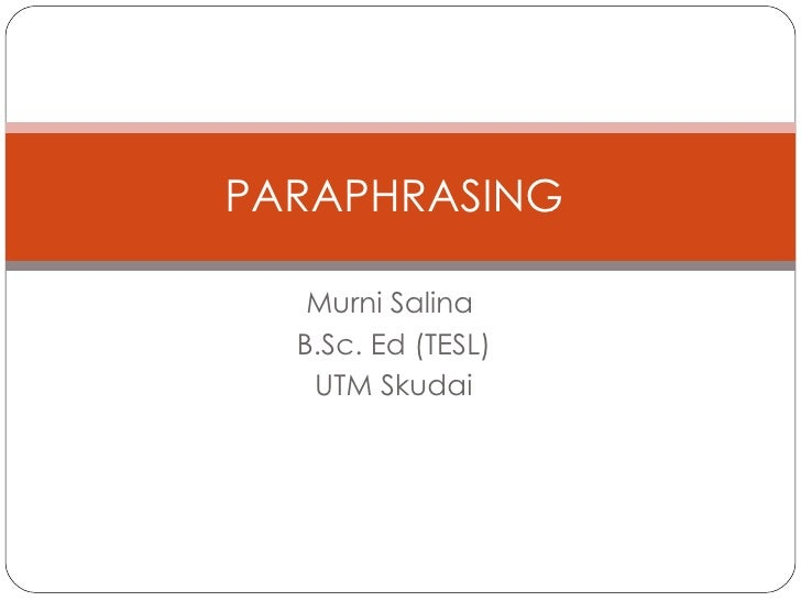 Murni Salina  B.Sc. Ed (TESL) UTM Skudai PARAPHRASING