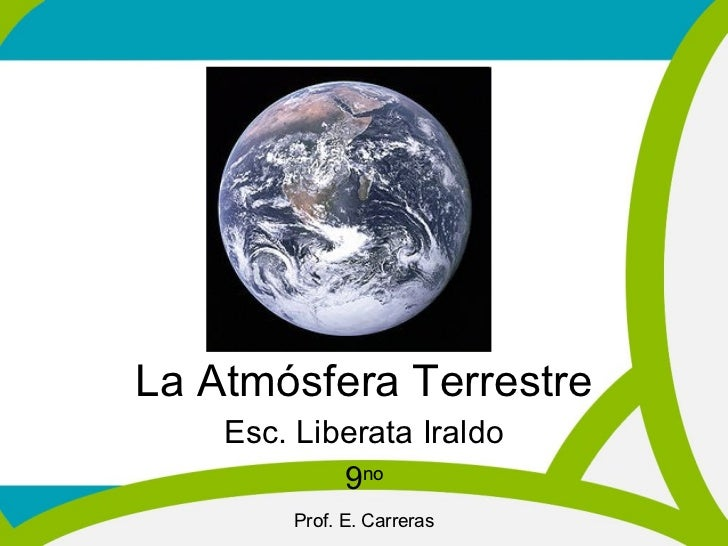 La Atmósfera Terrestre Esc. Liberata Iraldo 9 no Prof. E. Carreras