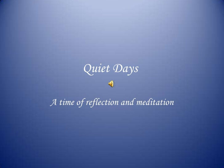 Quiet Days<br />A time of reflection and meditation<br />