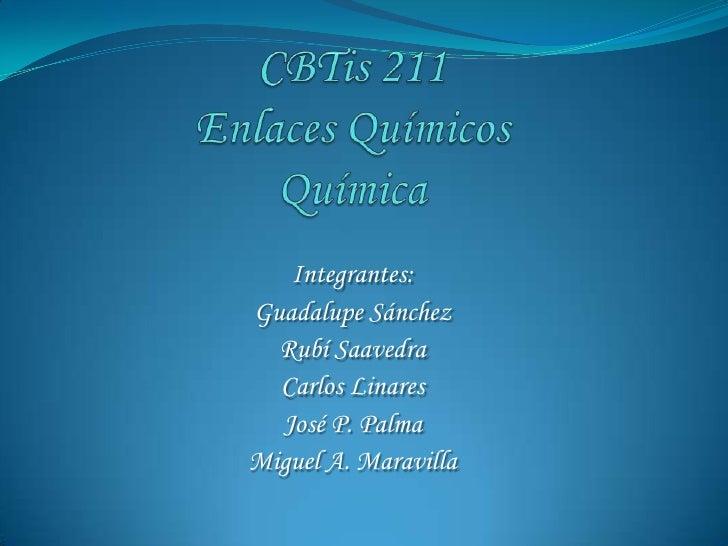 CBTis 211Enlaces QuímicosQuímica<br />Integrantes: <br />Guadalupe Sánchez<br />Rubí Saavedra <br />Carlos Linares<br />Jo...